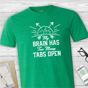 My Brain Has Too Many Tabs Open Tee Shirt