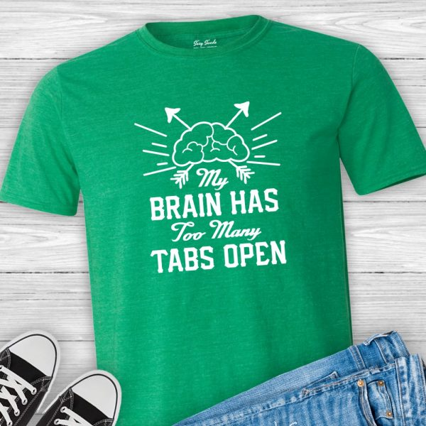 My Brain Has Too Many Tabs Open Shirt
