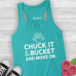 Chuck it in the fuckit bucket ladies tank top