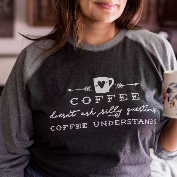 Coffee Doesn't Ask Silly Questions Baseball Shirt