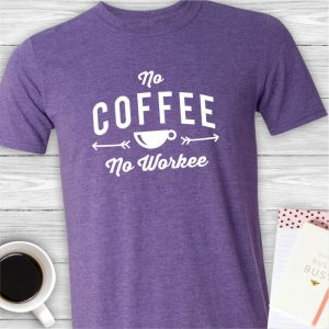No Coffee No Workee Funny Office Tee Shirt