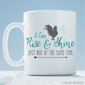 I Can Rise & Shine Just Not at the Same Time Coffee Mug