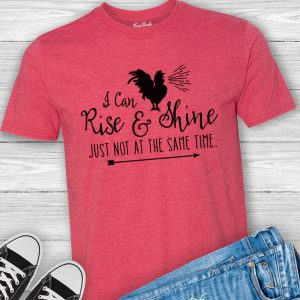 I Can Rise & Shine Just Not at the Same Time Tee Shirt