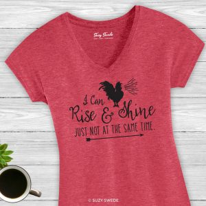I Can Rise & Shine Just Not at the Same Time Funny T-Shirt