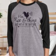 Not a morning person - I Can Rise and Shine Just Not at the Same Time - Baseball raglan shirt
