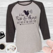 I'm not a morning person - I Can Rise and Shine Just Not at the Same Time - Baseball raglan shirt