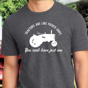 Tractors Are Like Potato Chips You Can't Have Just One Tractor Collector T-shirt