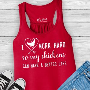 I Work Hard So My chickens can have a better life ladies tank
