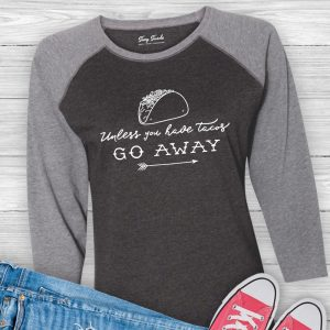 Unless You Have Tacos Go Away Baseball Tee
