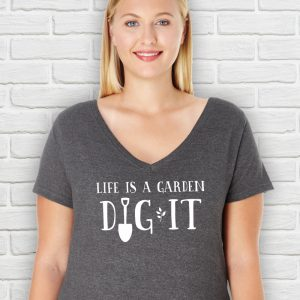 Life Is A Garden Dig It T-Shirt Plus Size