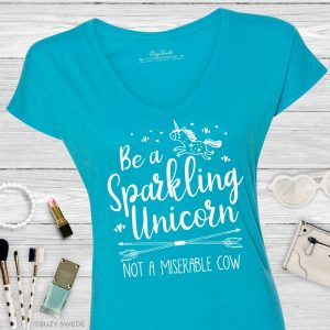 Be a Sparkling Unicorn Not A Miserable Cow Ladies Tee Shirt