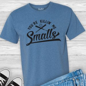 You're Killin' Me Smalls Tee Shirt