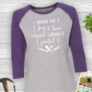 I painted it ladies DIY furniture rehabber baseball tee