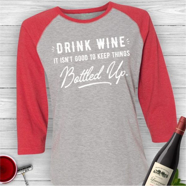 Drink Wine It's Not Good to Keep Things Bottled Up Baseball Tee