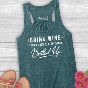Drink Wine - It's not good to keep things bottled up ladies tank