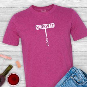 Screw It funny wine drinker tee shirt