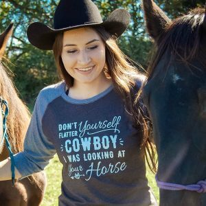 Don't Flatter Yourself Cowboy I Was Looking At Your Horse Ladies Baseball Tee Shirt