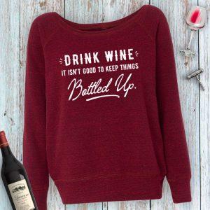 Drink Wine It Isn't Good to Keep Things Bottled Up Ladies Sweatshirt
