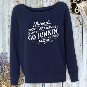 Friends Don't Let Friends Go Junkin' Alone Ladies Fleece Sweatshirt