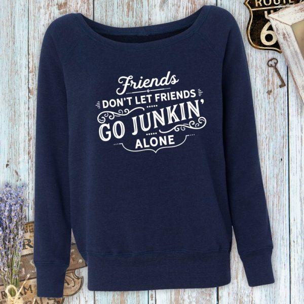 Friends Don't Let Friends Go Junkin' Alone Ladies Fleece Sweatshirt