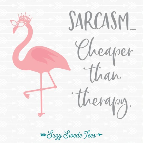 Sarcasm - Cheaper than therapy