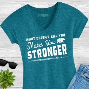 What Doesn't Kill You Makes You Stronger. Except for bears. Bears will kill you ladies tee