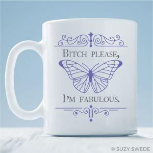Bitch Please, I'm Fabulous Coffee Mug