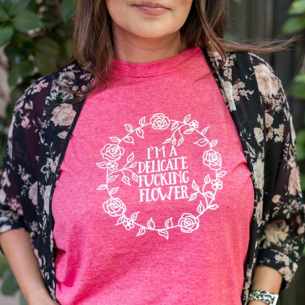 I'm A Delicate Fucking Flower Tee Shirt
