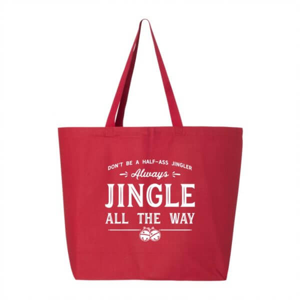 No One Likes a Half Ass Jingler. Always Jingle All the Way funny holiday tote.