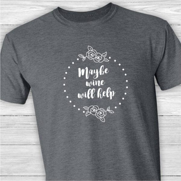 Maybe wine will help graphic tee shirt