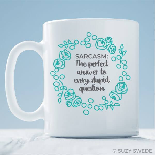 Sarcasm. The perfect answer to every stupid question coffee mug