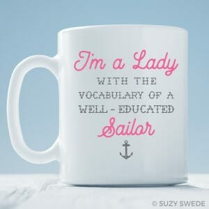 I'm A Lady With the Vocabulary of a Well-Educated Sailor Coffee Mug