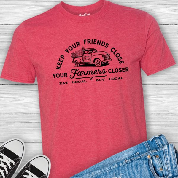 Keep Your Friends Close and Your Farmers Closer Tee Shirt