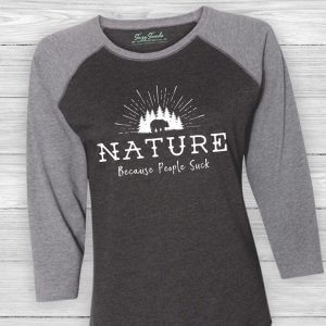Nature. Because People Suck Baseball Tee