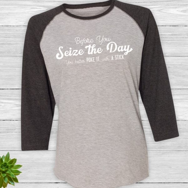 Before You Seize the Day You Better Poke It with a Stick Baseball Tee