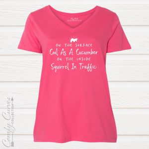 On the Surface Cool as a Cucumber. On the inside Squirrel in Traffic Ladies Comfy Curves Tee Shirt