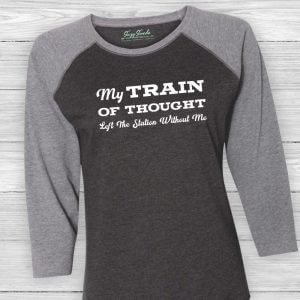 My Train of Thought Left the Station Without Me Baseball Tee Shirt