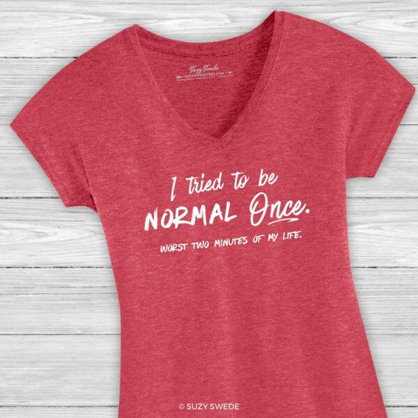 I Tried to Be Normal Once Ladies V-Neck Tee