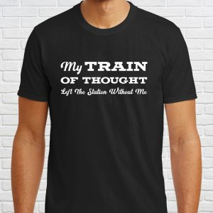 My Train of Thought Left the Station Without Me Unisex Tee Shirt