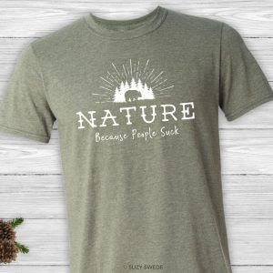 Nature. Because People Suck Tee Shirt