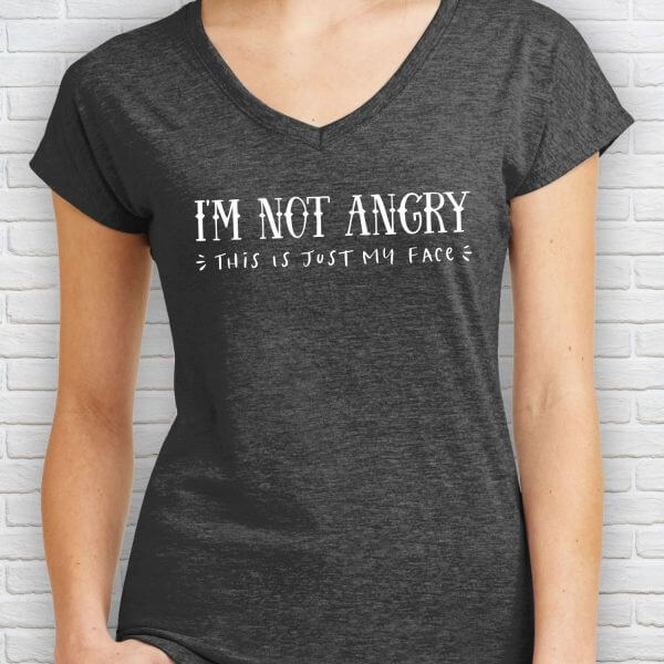 I'm Not Angry This Is Just My Face Ladies V-Neck Tee