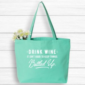 Drink Wine It's not good to keep things bottled up tote bag