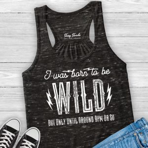 I Was Born to Be Wild But Only Until Around 9pm Or So Ladies Racerback Tank