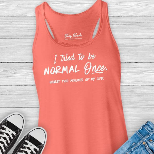 I Tried to Be Normal Once, Worst Two Minutes of My Life funny ladies tank top