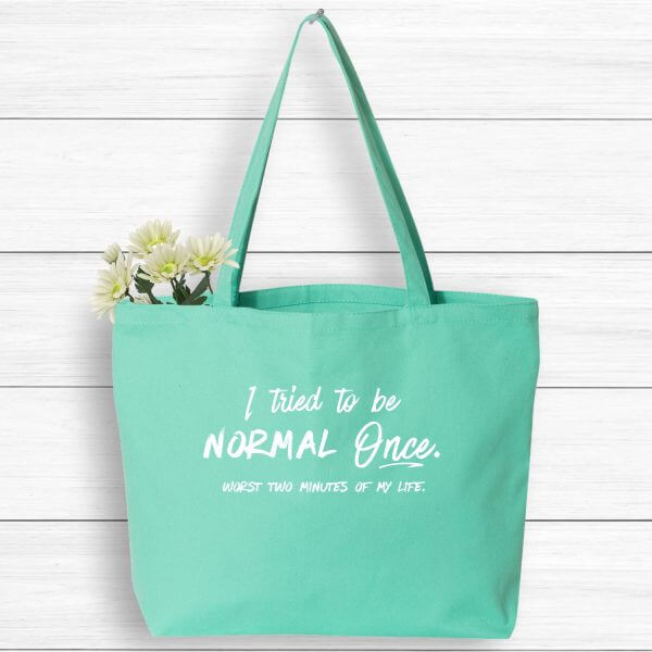 I Tried to Be Normal Once Funny Tote Bag