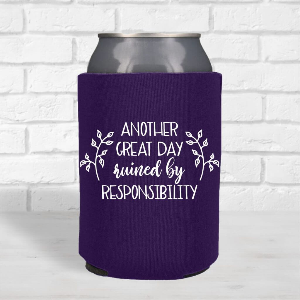 Another Great Day Ruined By Responsibility Can Cooler