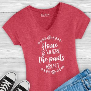 Home is Where the Pants Aren't Ladies V-Neck Tee