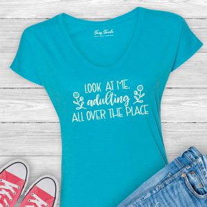 Look At Me Adulting All Over The Place Ladies Tee Shirt