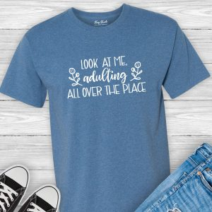 Look At Me Adulting All Over The Place Unisex T-shirt
