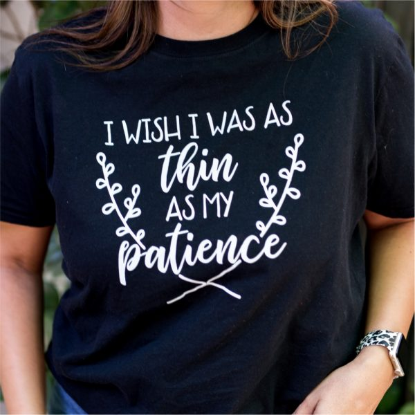 I Wish I Was A Thin As My Patience T-shirt